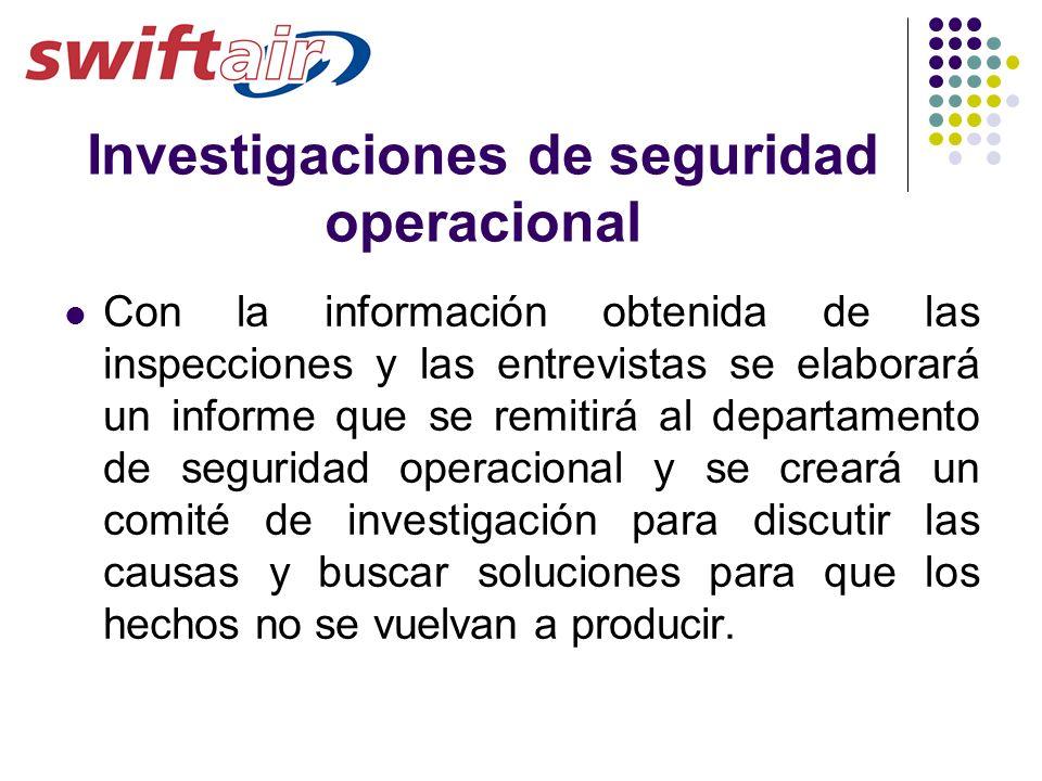 Investigaciones de seguridad operacional Con la información obtenida de las inspecciones y las entrevistas se elaborará un informe que se remitirá al