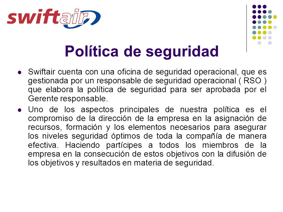 Política de seguridad Swiftair cuenta con una oficina de seguridad operacional, que es gestionada por un responsable de seguridad operacional ( RSO )