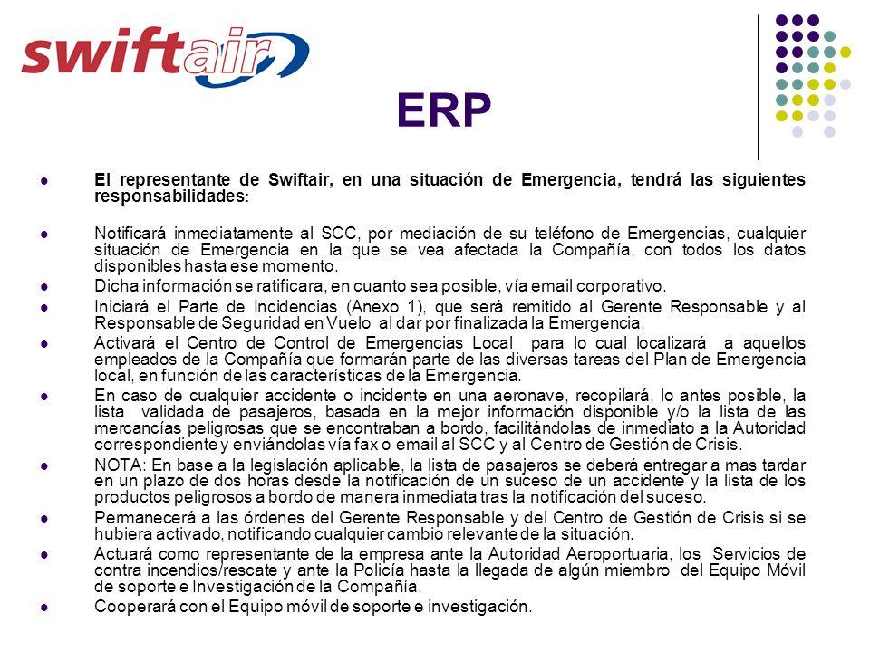 ERP El representante de Swiftair, en una situación de Emergencia, tendrá las siguientes responsabilidades : Notificará inmediatamente al SCC, por medi
