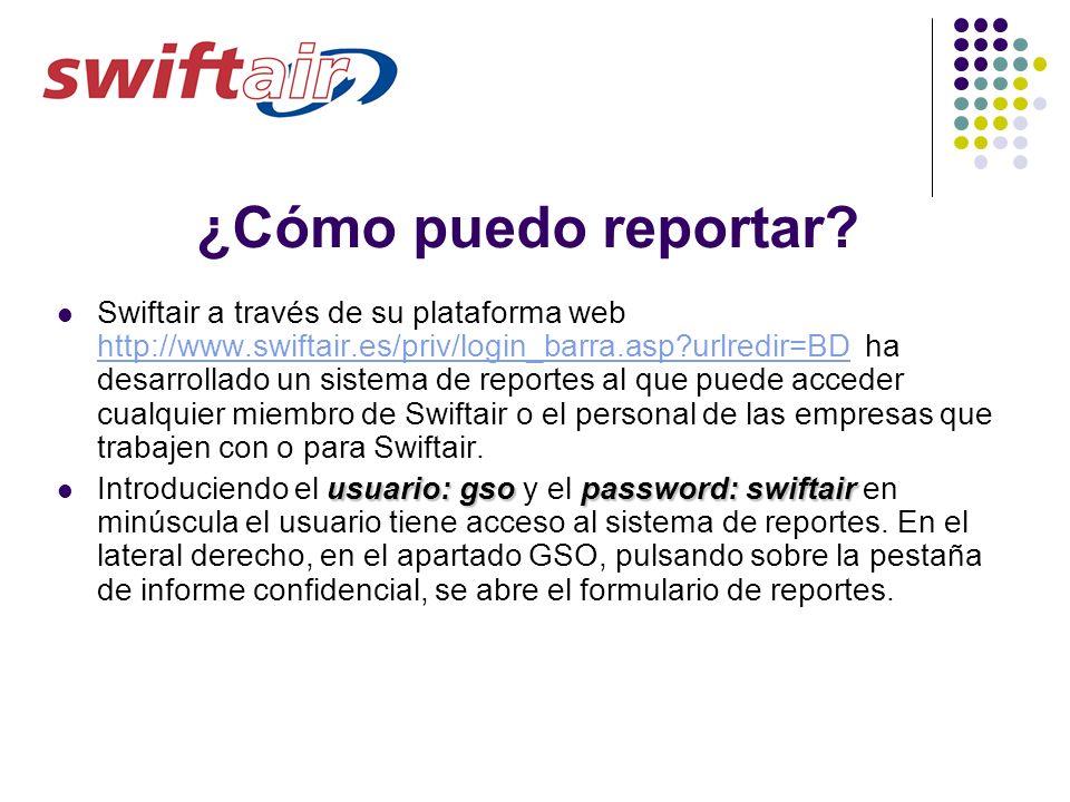 ¿Cómo puedo reportar? Swiftair a través de su plataforma web http://www.swiftair.es/priv/login_barra.asp?urlredir=BD ha desarrollado un sistema de rep