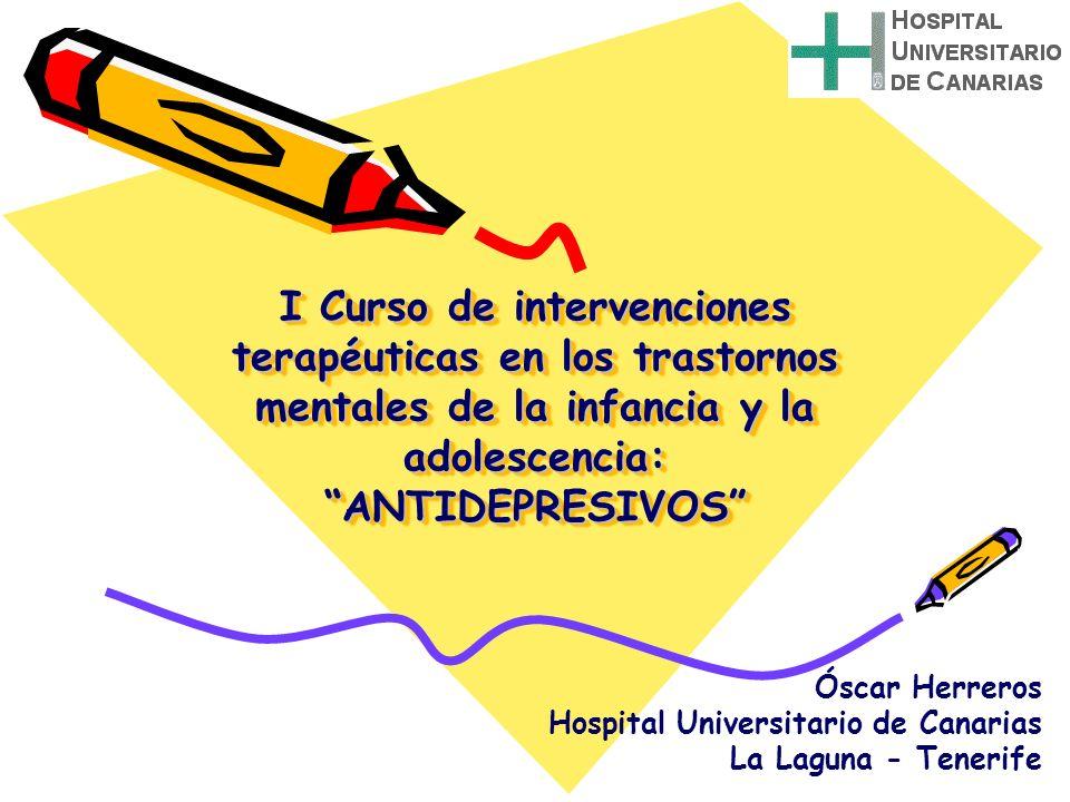 I Curso de intervenciones terapéuticas en los trastornos mentales de la infancia y la adolescencia: ANTIDEPRESIVOS Óscar Herreros Hospital Universitar