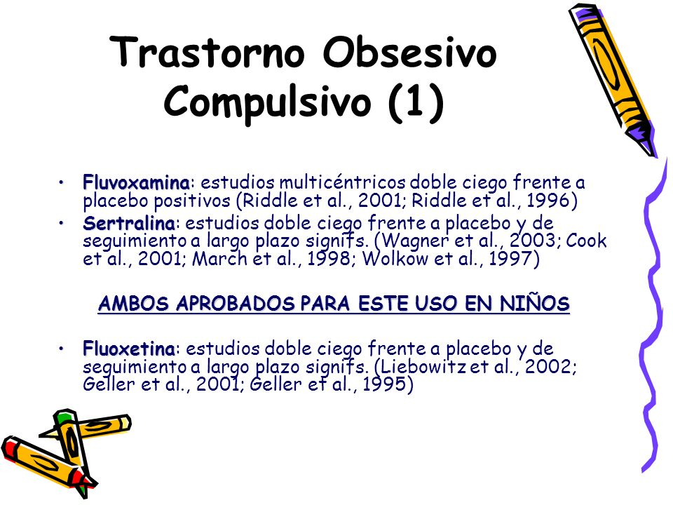 Trastorno Obsesivo Compulsivo (1) FluvoxaminaFluvoxamina: estudios multicéntricos doble ciego frente a placebo positivos (Riddle et al., 2001; Riddle