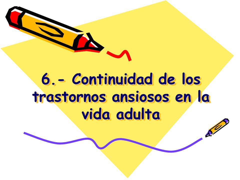 6.- Continuidad de los trastornos ansiosos en la vida adulta