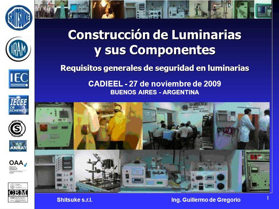 1 Construcción de Luminarias y sus Componentes Requisitos generales de seguridad en luminarias CADIEEL - 27 de noviembre de 2009 BUENOS AIRES - ARGENT