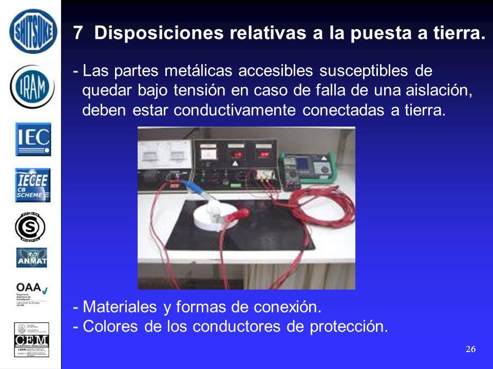 26 7 Disposiciones relativas a la puesta a tierra. - Las partes metálicas accesibles susceptibles de quedar bajo tensión en caso de falla de una aisla