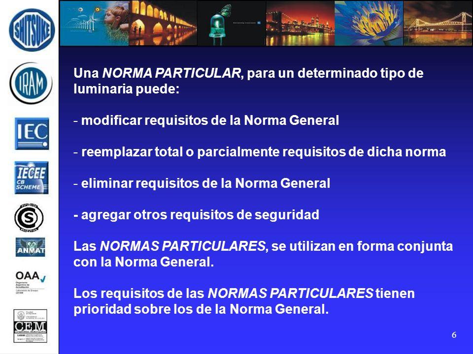 6 Una NORMA PARTICULAR, para un determinado tipo de luminaria puede: - modificar requisitos de la Norma General - reemplazar total o parcialmente requ