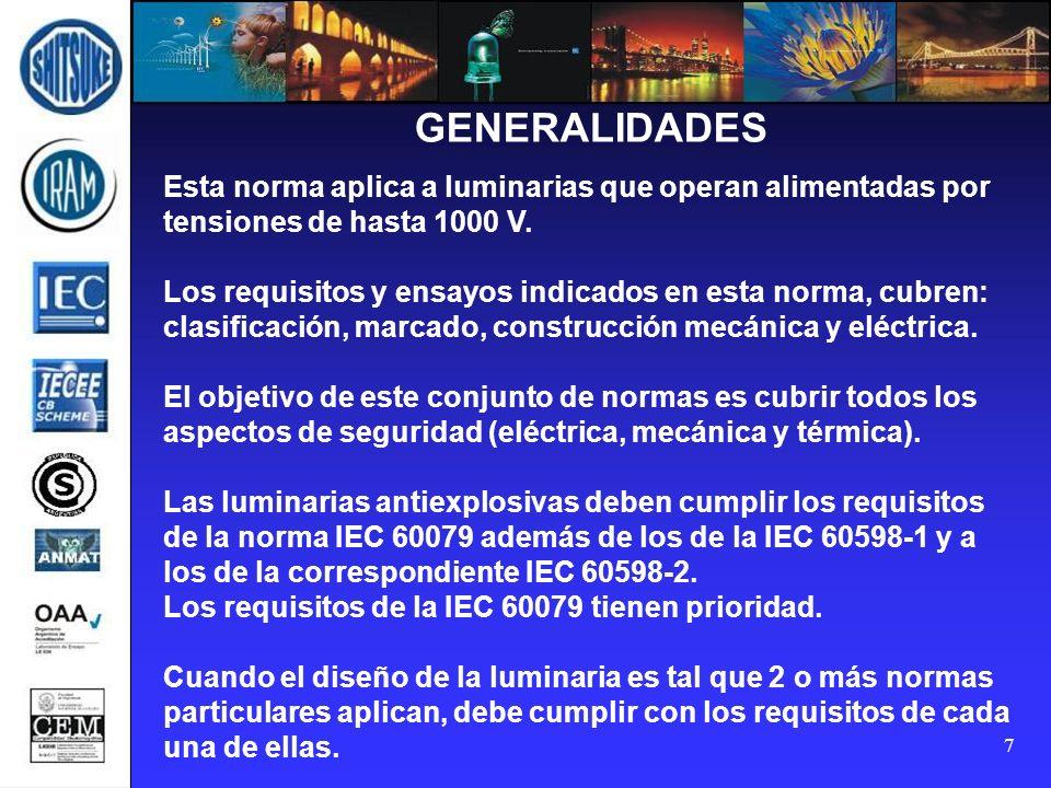 7 GENERALIDADES Esta norma aplica a luminarias que operan alimentadas por tensiones de hasta 1000 V. Los requisitos y ensayos indicados en esta norma,