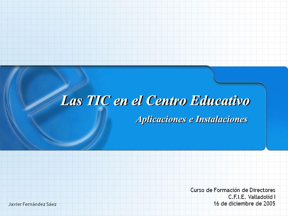 Aplicaciones e Instalaciones Las TIC en el Centro Educativo Aplicaciones e Instalaciones Curso de Formación de Directores C.F.I.E.