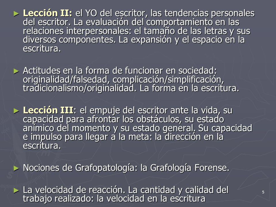 4 TEMARIO DEL CURSO Lección I: Definición de Grafología. Breve historia de la Grafología. Métodos y escuelas grafológicas. La Grafología en España y a