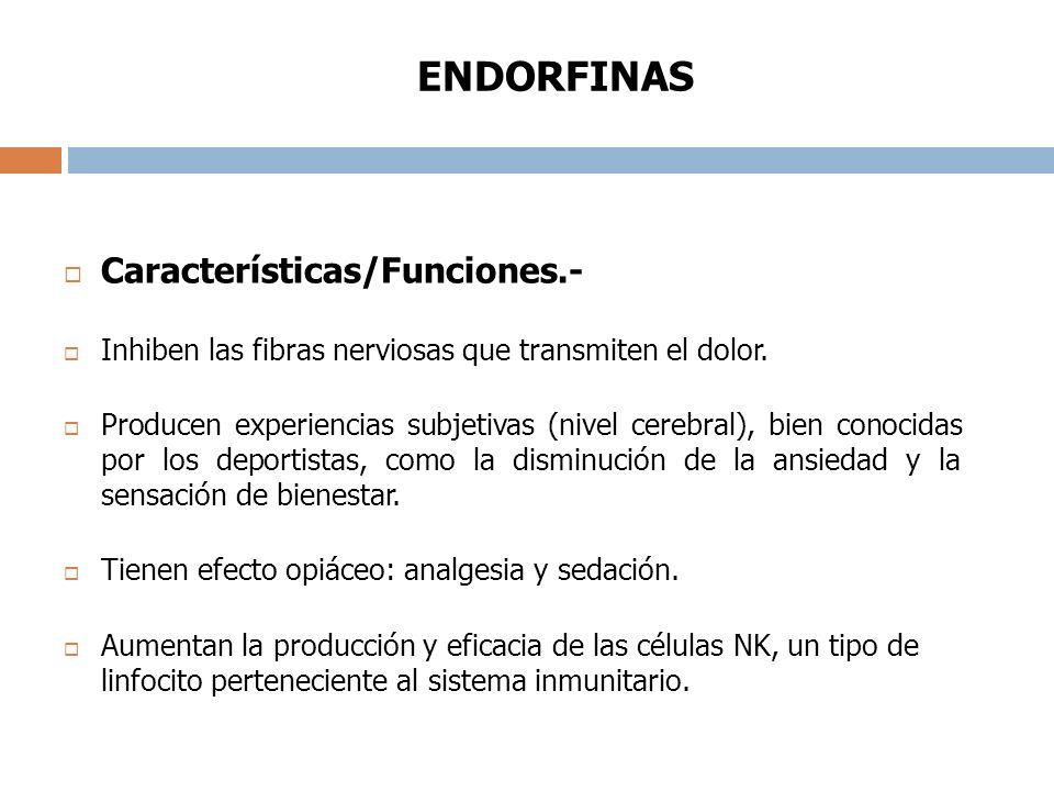 ENDORFINAS Características/Funciones.- Inhiben las fibras nerviosas que transmiten el dolor.