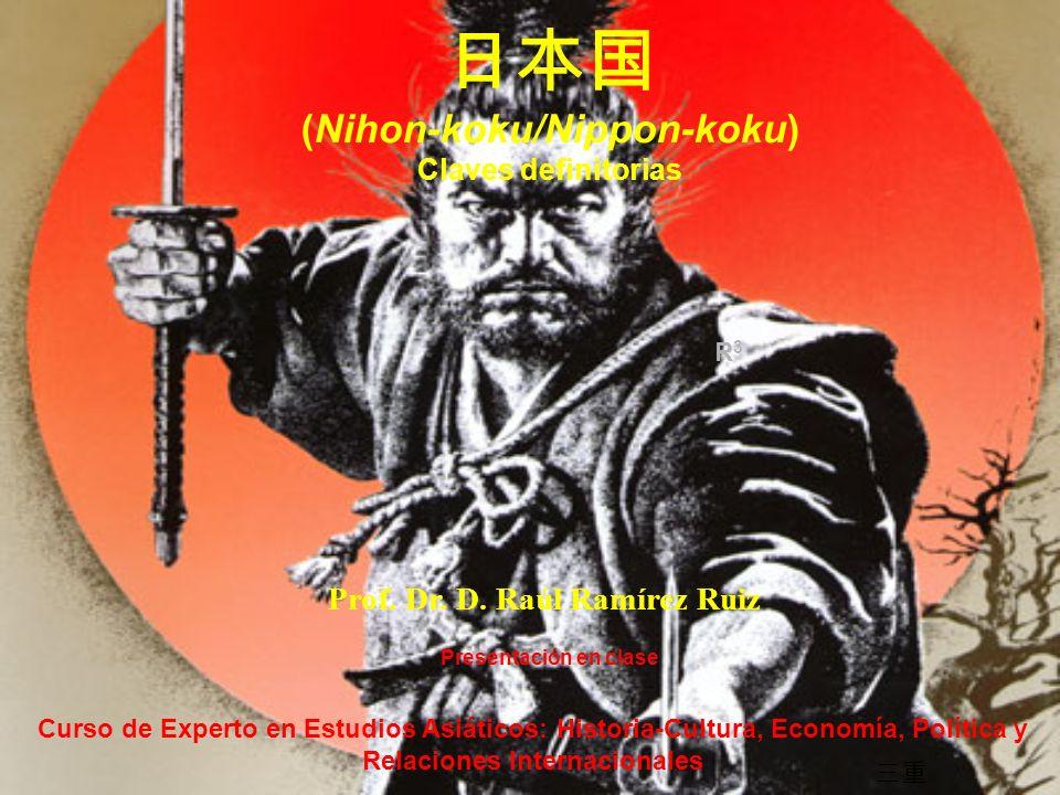Prof. Dr. D. Raúl Ramírez Ruiz (Nihon-koku/Nippon-koku) Claves definitorias Presentación en clase Curso de Experto en Estudios Asiáticos: Historia-Cul