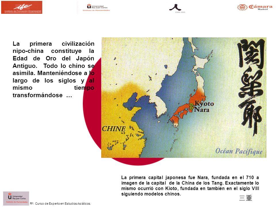 R 3. Curso de Experto en Estudios Asiáticos. La primera civilización nipo-china constituye la Edad de Oro del Japón Antiguo. Todo lo chino se asimila.
