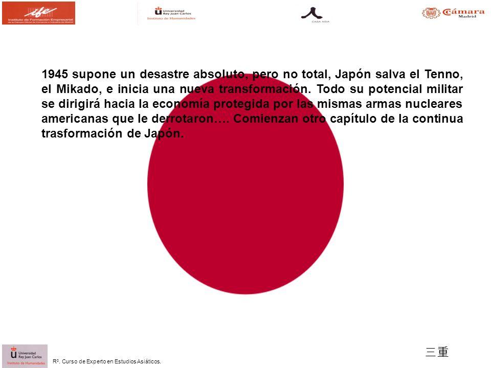 R 3. Curso de Experto en Estudios Asiáticos. 1945 supone un desastre absoluto, pero no total, Japón salva el Tenno, el Mikado, e inicia una nueva tran