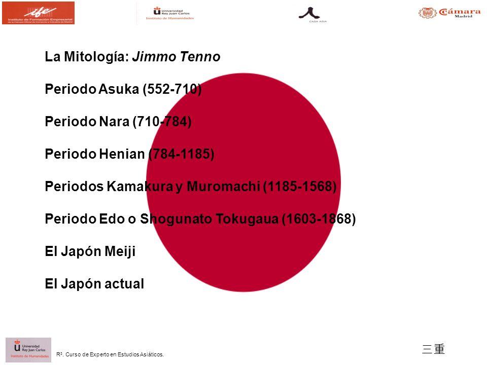 R 3. Curso de Experto en Estudios Asiáticos. La Mitología: Jimmo Tenno Periodo Asuka (552-710) Periodo Nara (710-784) Periodo Henian (784-1185) Period