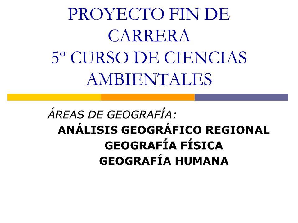 PROYECTO FIN DE CARRERA 5º CURSO DE CIENCIAS AMBIENTALES ÁREAS DE GEOGRAFÍA: ANÁLISIS GEOGRÁFICO REGIONAL GEOGRAFÍA FÍSICA GEOGRAFÍA HUMANA