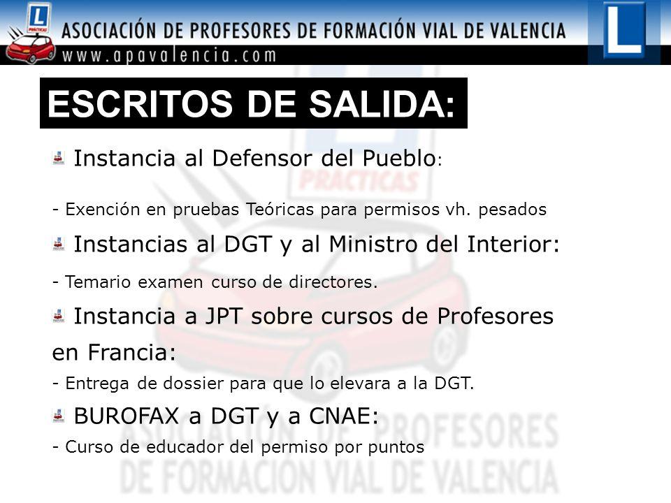 ESCRITOS DE SALIDA: Instancia al Defensor del Pueblo : - Exención en pruebas Teóricas para permisos vh. pesados Instancias al DGT y al Ministro del In
