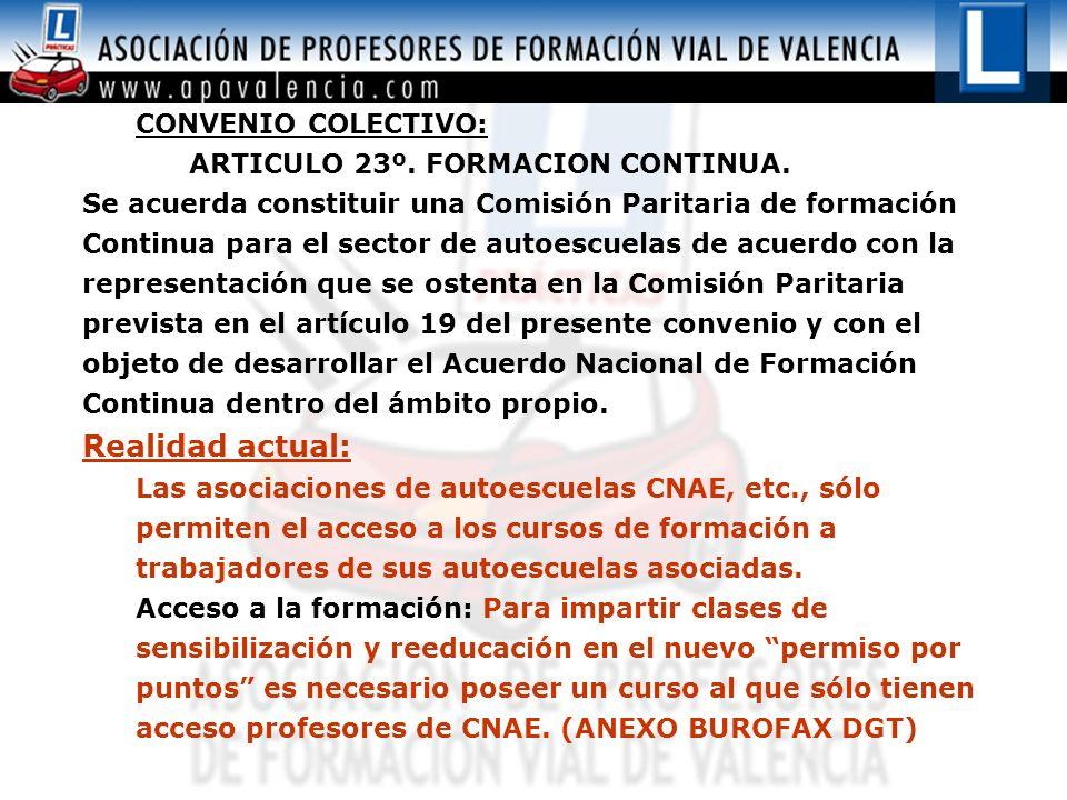 CONVENIO COLECTIVO: ARTICULO 23º. FORMACION CONTINUA. Se acuerda constituir una Comisión Paritaria de formación Continua para el sector de autoescuela