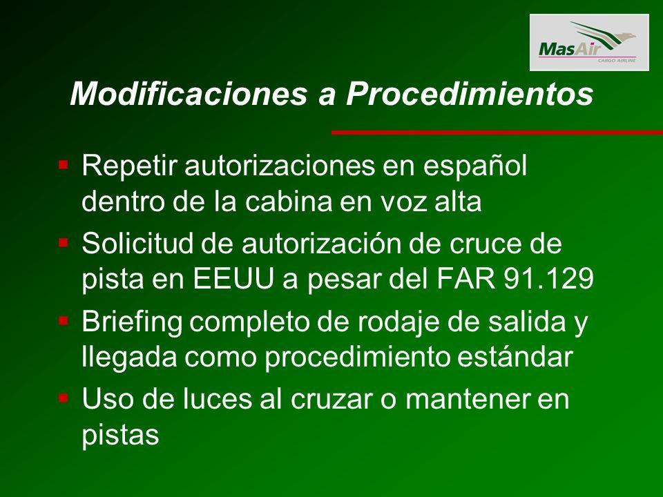 Modificaciones a Procedimientos Repetir autorizaciones en español dentro de la cabina en voz alta Solicitud de autorización de cruce de pista en EEUU a pesar del FAR 91.129 Briefing completo de rodaje de salida y llegada como procedimiento estándar Uso de luces al cruzar o mantener en pistas