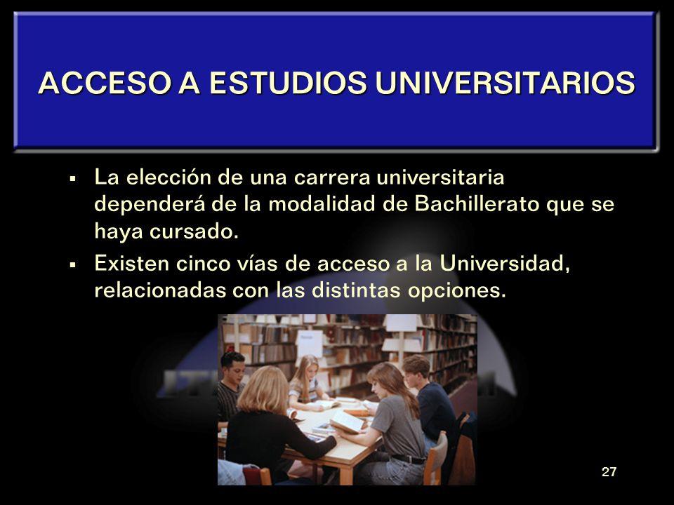 26 TITULACIÓN y SALIDAS Tras aprobar todas las materias, se obtiene el título de BACHILLER, que faculta para el acceso a: Las carreras universitarias