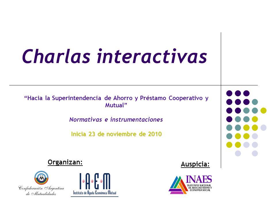 Charlas interactivas Hacia la Superintendencia de Ahorro y Préstamo Cooperativo y Mutual Normativas e instrumentaciones Inicia 23 de noviembre de 2010