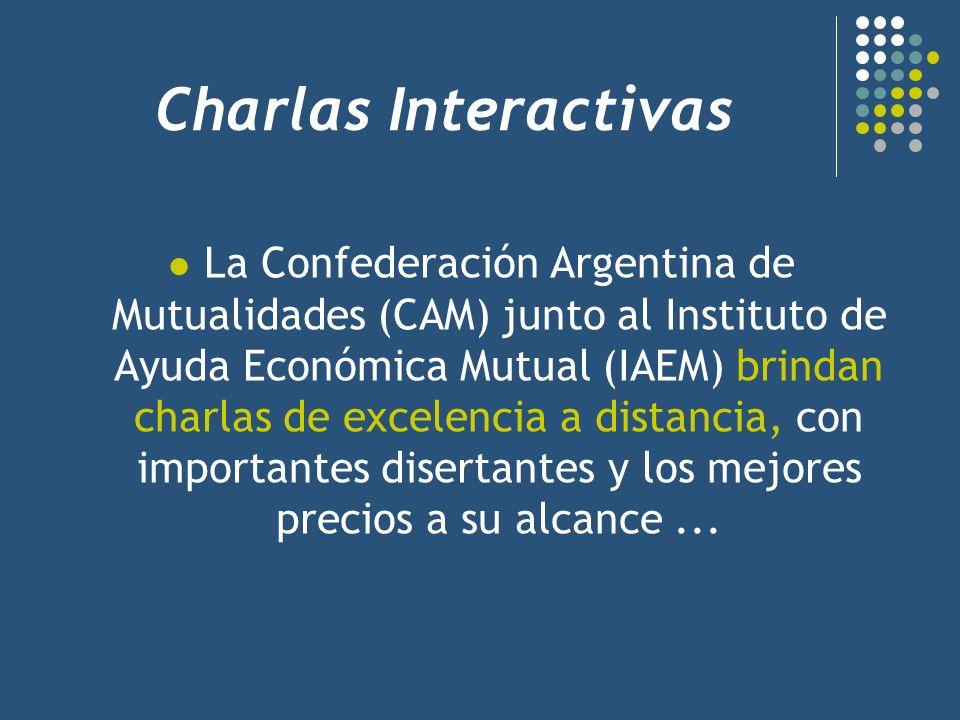 Charlas Interactivas La Confederación Argentina de Mutualidades (CAM) junto al Instituto de Ayuda Económica Mutual (IAEM) brindan charlas de excelenci