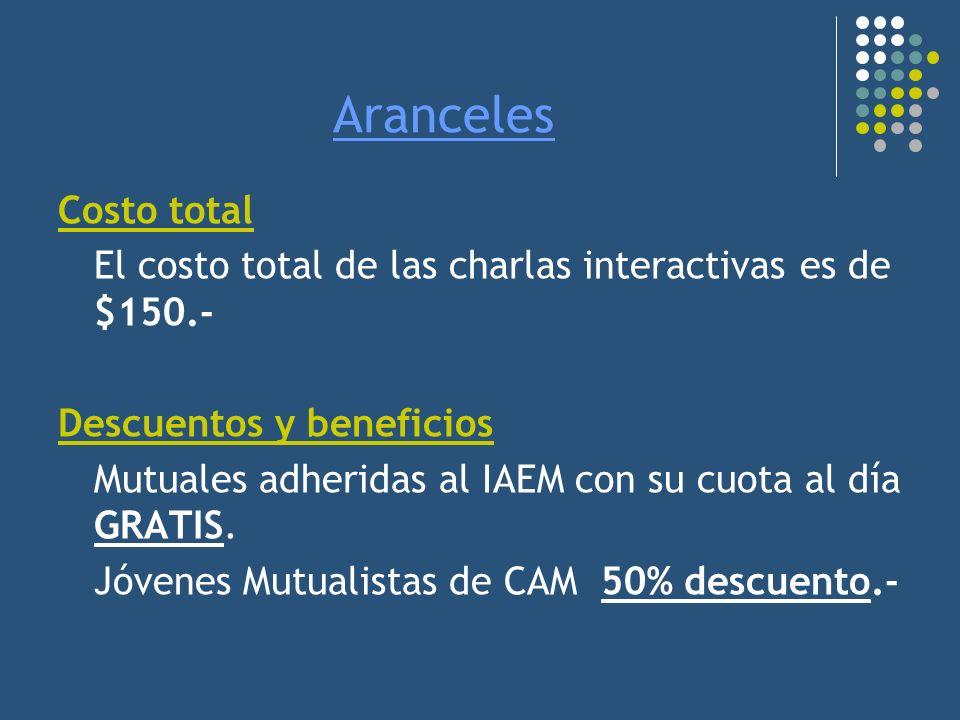 Aranceles Costo total El costo total de las charlas interactivas es de $150.- Descuentos y beneficios Mutuales adheridas al IAEM con su cuota al día G