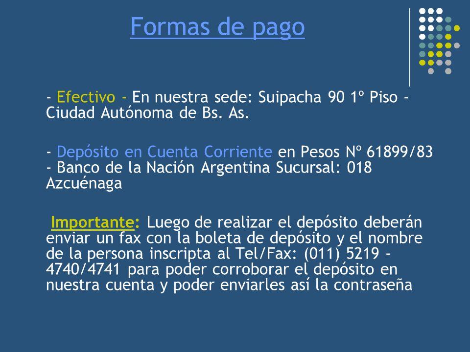Formas de pago - Efectivo - En nuestra sede: Suipacha 90 1º Piso - Ciudad Autónoma de Bs. As. - Depósito en Cuenta Corriente en Pesos Nº 61899/83 - Ba