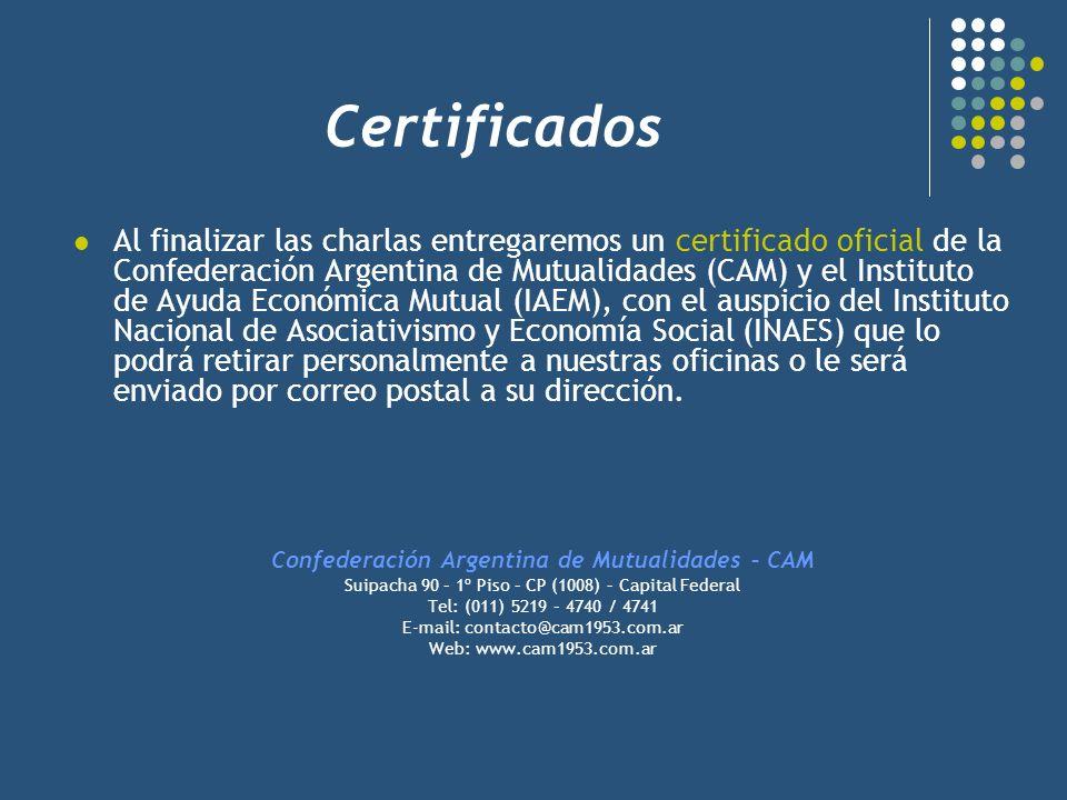 Certificados Al finalizar las charlas entregaremos un certificado oficial de la Confederación Argentina de Mutualidades (CAM) y el Instituto de Ayuda