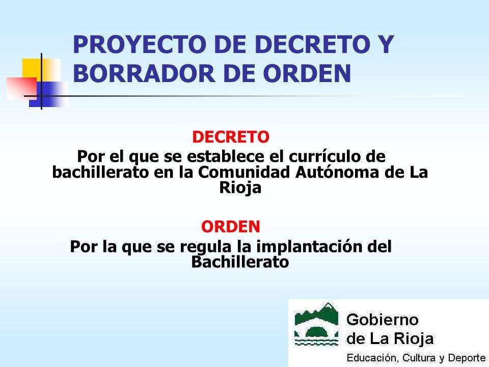 PROYECTO DE DECRETO Y BORRADOR DE ORDEN DECRETO Por el que se establece el currículo de bachillerato en la Comunidad Autónoma de La Rioja ORDEN Por la que se regula la implantación del Bachillerato