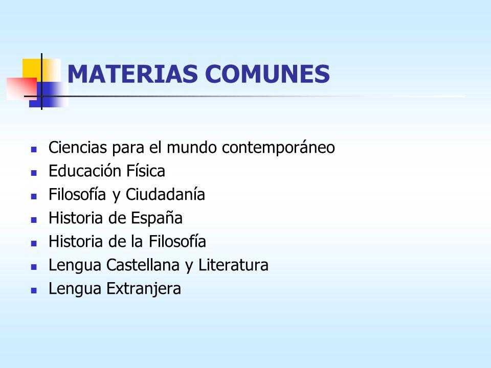 MATERIAS COMUNES Ciencias para el mundo contemporáneo Educación Física Filosofía y Ciudadanía Historia de España Historia de la Filosofía Lengua Castellana y Literatura Lengua Extranjera