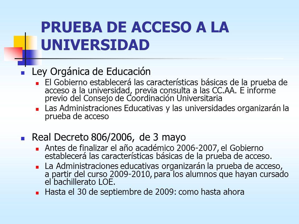 PRUEBA DE ACCESO A LA UNIVERSIDAD Ley Orgánica de Educación El Gobierno establecerá las características básicas de la prueba de acceso a la universidad, previa consulta a las CC.AA.