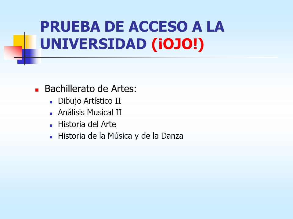 PRUEBA DE ACCESO A LA UNIVERSIDAD (¡OJO!) Bachillerato de Artes: Dibujo Artístico II Análisis Musical II Historia del Arte Historia de la Música y de la Danza