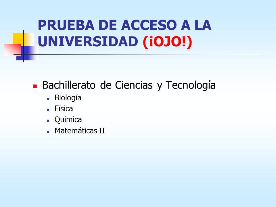 PRUEBA DE ACCESO A LA UNIVERSIDAD (¡OJO!) Bachillerato de Ciencias y Tecnología Biología Física Química Matemáticas II