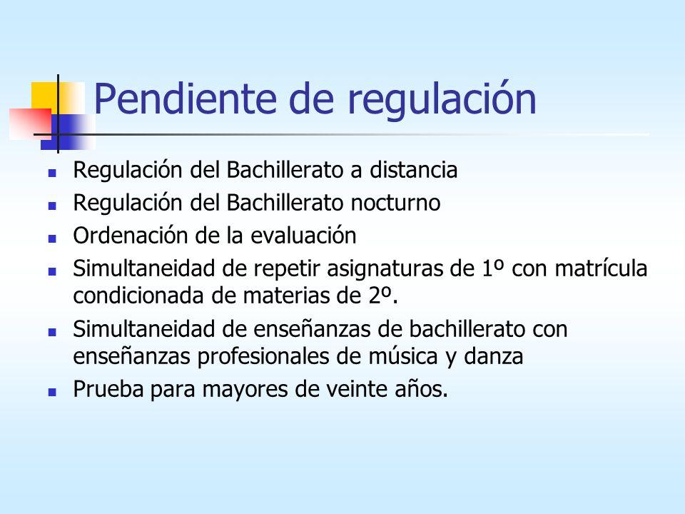 Pendiente de regulación Regulación del Bachillerato a distancia Regulación del Bachillerato nocturno Ordenación de la evaluación Simultaneidad de repetir asignaturas de 1º con matrícula condicionada de materias de 2º.