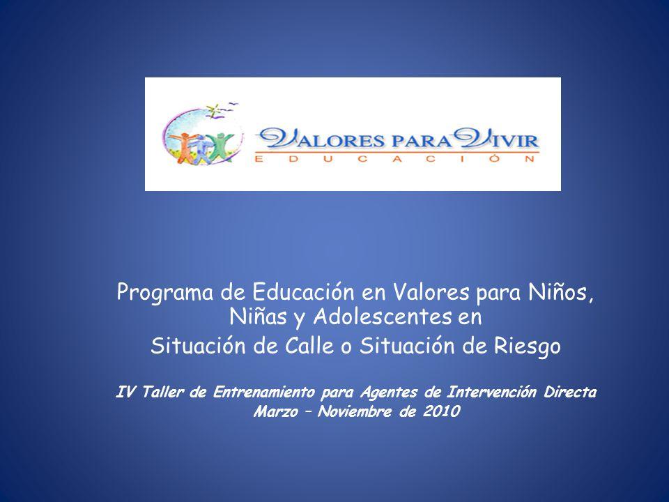 Programa de Educación en Valores para Niños, Niñas y Adolescentes en Situación de Calle o Situación de Riesgo IV Taller de Entrenamiento para Agentes