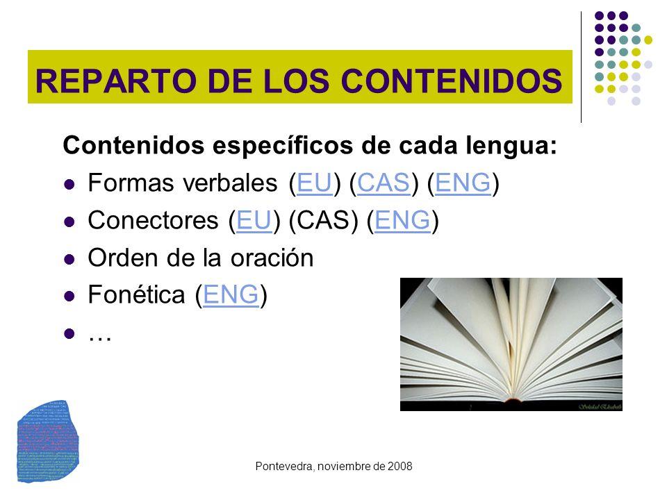 Pontevedra, noviembre de 2008 REPARTO DE LOS CONTENIDOS Contenidos específicos de cada lengua: Formas verbales (EU) (CAS) (ENG)EUCASENG Conectores (EU