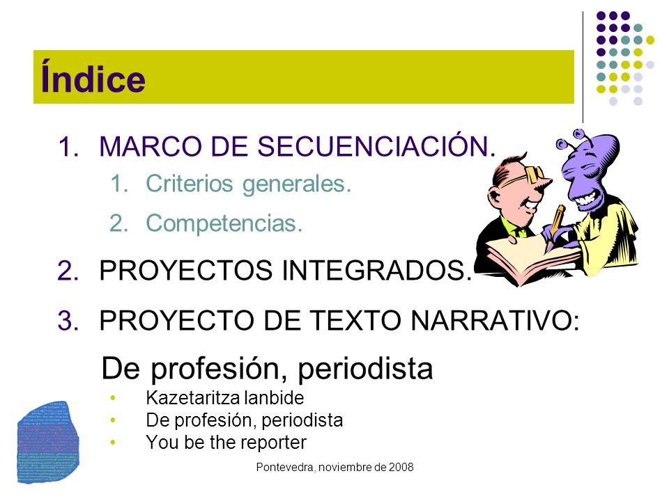 Pontevedra, noviembre de 2008 Índice 1.MARCO DE SECUENCIACIÓN. 1.Criterios generales. 2.Competencias. 2.PROYECTOS INTEGRADOS. 3.PROYECTO DE TEXTO NARR