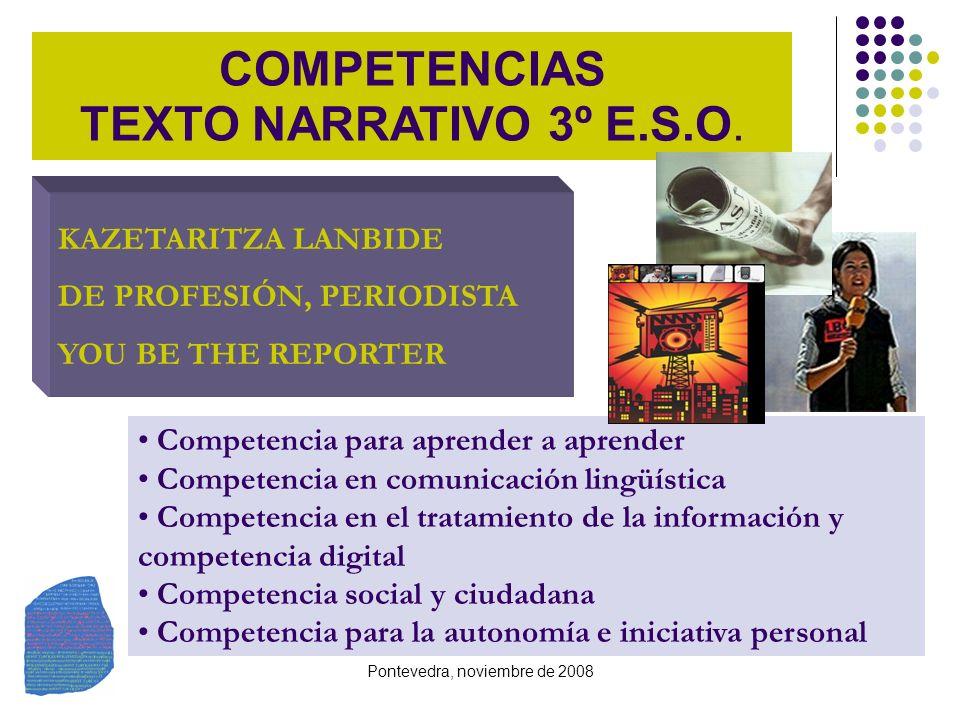 Pontevedra, noviembre de 2008 COMPETENCIAS TEXTO NARRATIVO 3º E.S.O. KAZETARITZA LANBIDE DE PROFESIÓN, PERIODISTA YOU BE THE REPORTER Competencia para