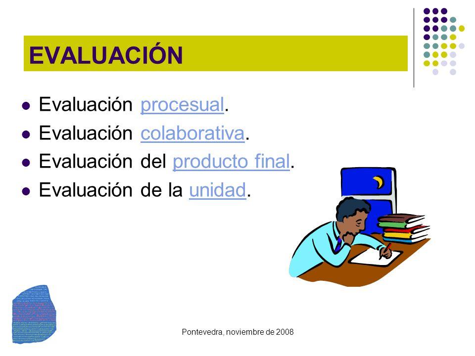 Pontevedra, noviembre de 2008 EVALUACIÓN Evaluación procesual.procesual Evaluación colaborativa.colaborativa Evaluación del producto final.producto fi