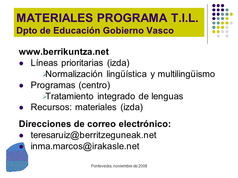 Pontevedra, noviembre de 2008 MATERIALES PROGRAMA T.I.L. Dpto de Educación Gobierno Vasco www.berrikuntza.net Líneas prioritarias (izda) Normalización