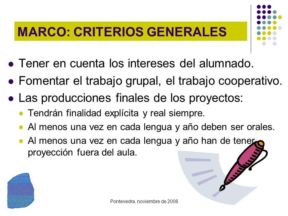 Pontevedra, noviembre de 2008 MARCO: CRITERIOS GENERALES Tener en cuenta los intereses del alumnado. Fomentar el trabajo grupal, el trabajo cooperativ