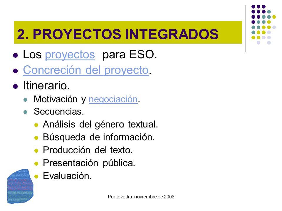 Pontevedra, noviembre de 2008 2. PROYECTOS INTEGRADOS Los proyectos para ESO.proyectos Concreción del proyecto. Concreción del proyecto Itinerario. Mo