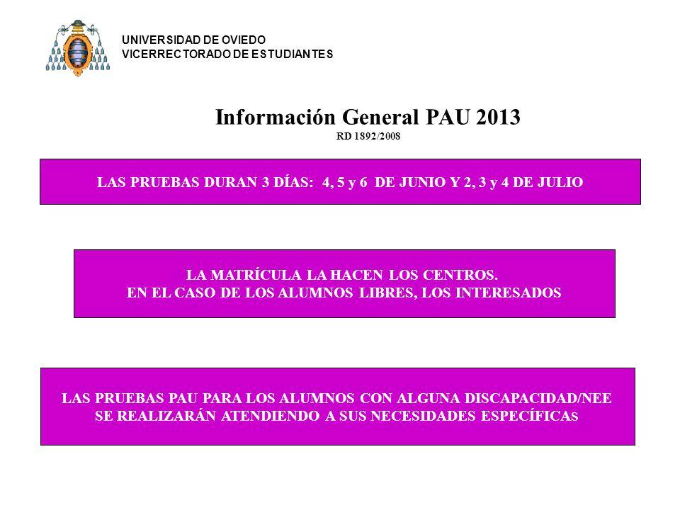 Información General PAU 2013 RD 1892/2008 LAS PRUEBAS DURAN 3 DÍAS: 4, 5 y 6 DE JUNIO Y 2, 3 y 4 DE JULIO LAS PRUEBAS PAU PARA LOS ALUMNOS CON ALGUNA DISCAPACIDAD/NEE SE REALIZARÁN ATENDIENDO A SUS NECESIDADES ESPECÍFICA S LA MATRÍCULA LA HACEN LOS CENTROS.