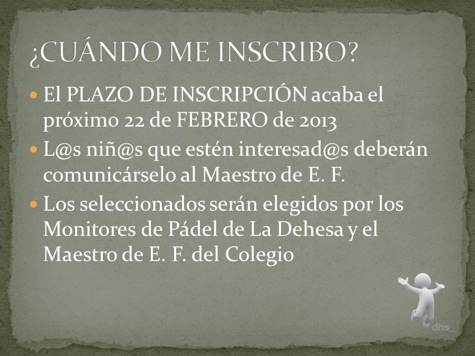 El PLAZO DE INSCRIPCIÓN acaba el próximo 22 de FEBRERO de 2013 L@s niñ@s que estén interesad@s deberán comunicárselo al Maestro de E.