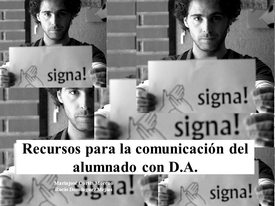 Recursos para la comunicación del alumnado con D.A. Mariajosé Cortés Moreno Rocío Domínguez Mejías