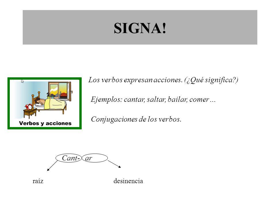 SIGNA.Los verbos expresan acciones.