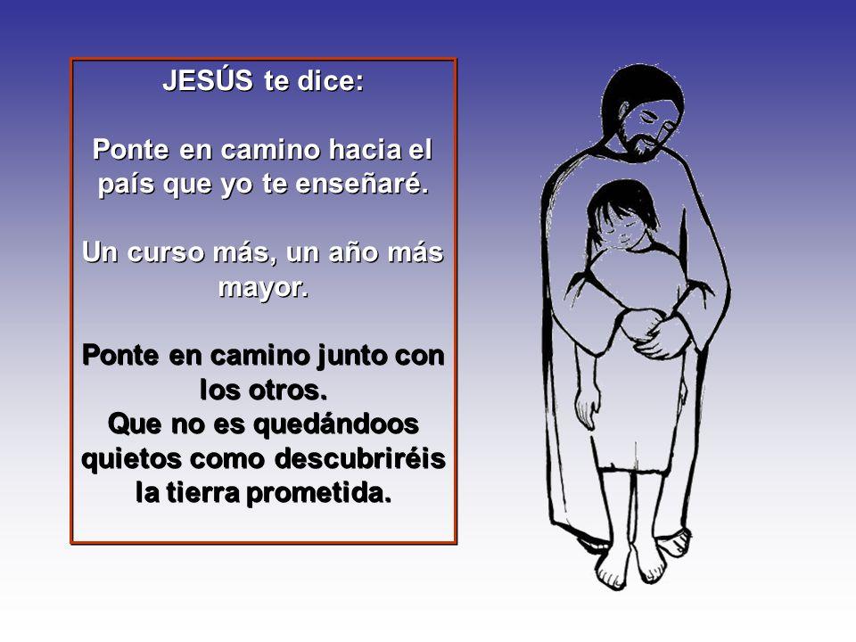 JESÚS te dice: Ponte en camino hacia el país que yo te enseñaré.