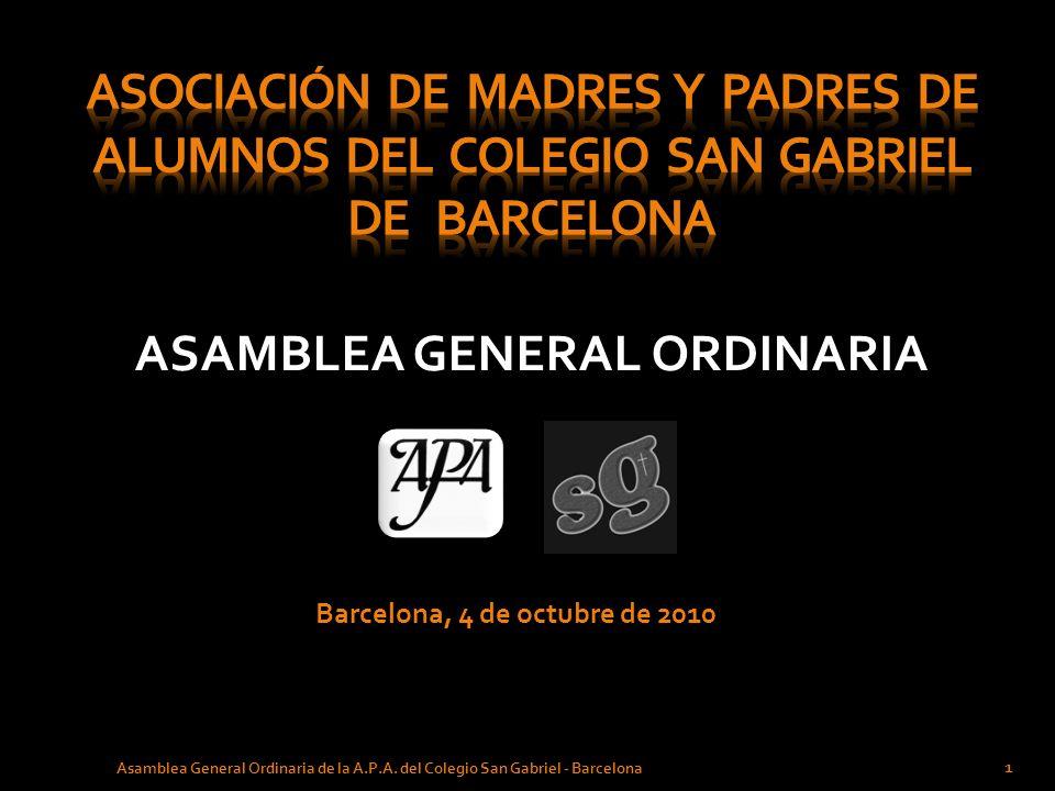 ASAMBLEA GENERAL ORDINARIA Barcelona, 4 de octubre de 2010 1 Asamblea General Ordinaria de la A.P.A. del Colegio San Gabriel - Barcelona