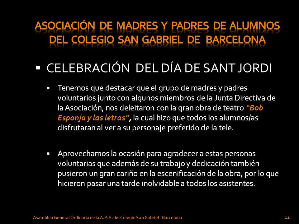 CELEBRACIÓN DEL DÍA DE SANT JORDI Asamblea General Ordinaria de la A.P.A. del Colegio San Gabriel - Barcelona 11 Tenemos que destacar que el grupo de