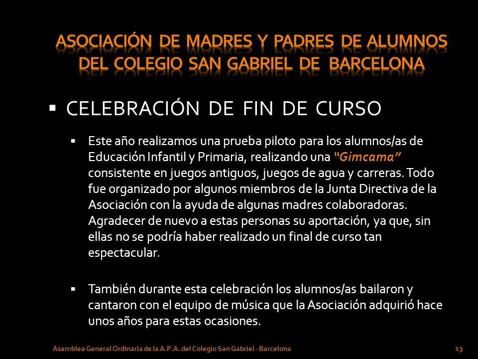 CELEBRACIÓN DE FIN DE CURSO Asamblea General Ordinaria de la A.P.A. del Colegio San Gabriel - Barcelona 13 Este año realizamos una prueba piloto para